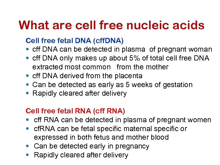 What are cell free nucleic acids Cell free fetal DNA (cff. DNA) § cff