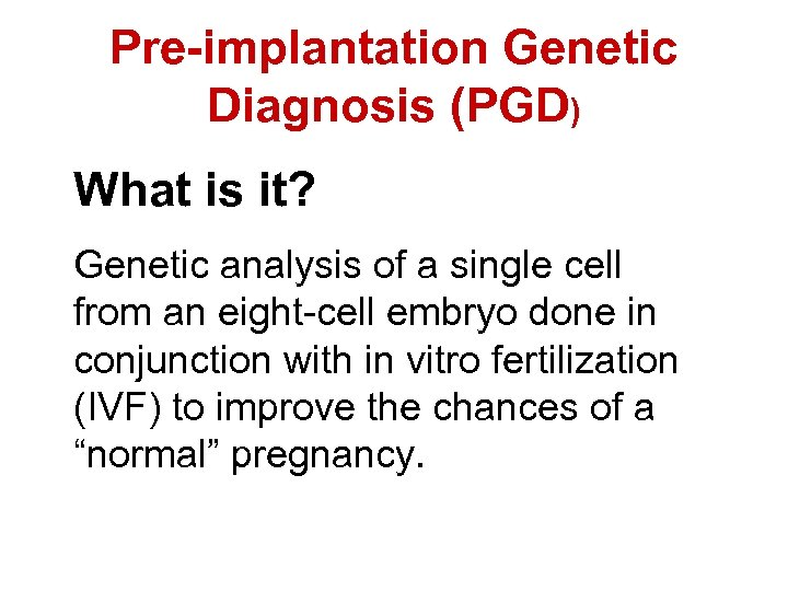 Pre-implantation Genetic Diagnosis (PGD) What is it? Genetic analysis of a single cell from
