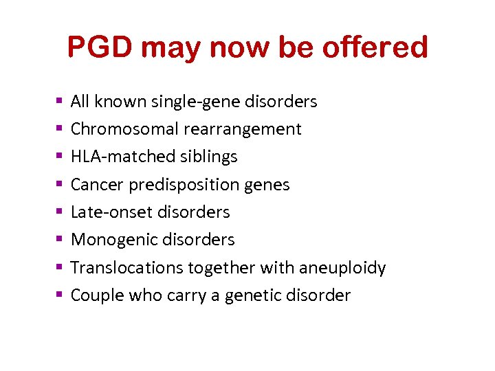PGD may now be offered § § § § All known single-gene disorders Chromosomal