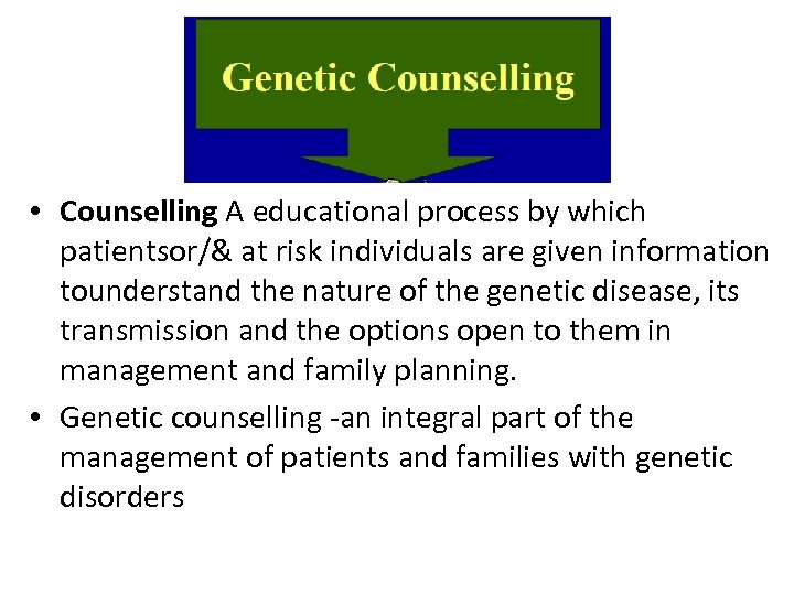 • Counselling A educational process by which patientsor/& at risk individuals are given