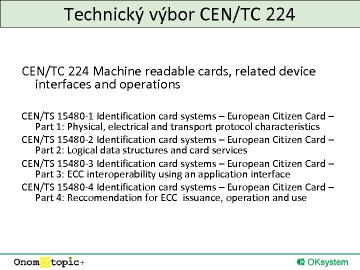 Technický výbor CEN/TC 224 Machine readable cards, related device interfaces and operations CEN/TS 15480