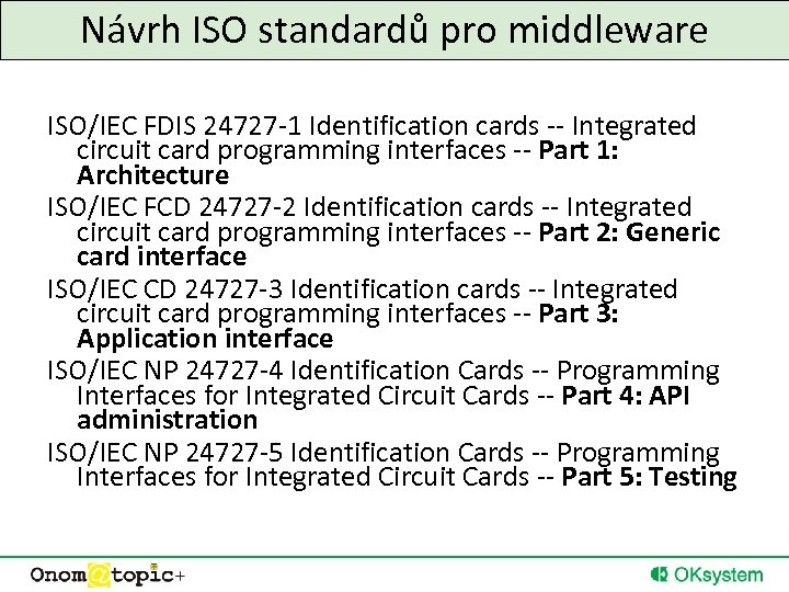 Návrh ISO standardů pro middleware ISO/IEC FDIS 24727 -1 Identification cards -- Integrated circuit
