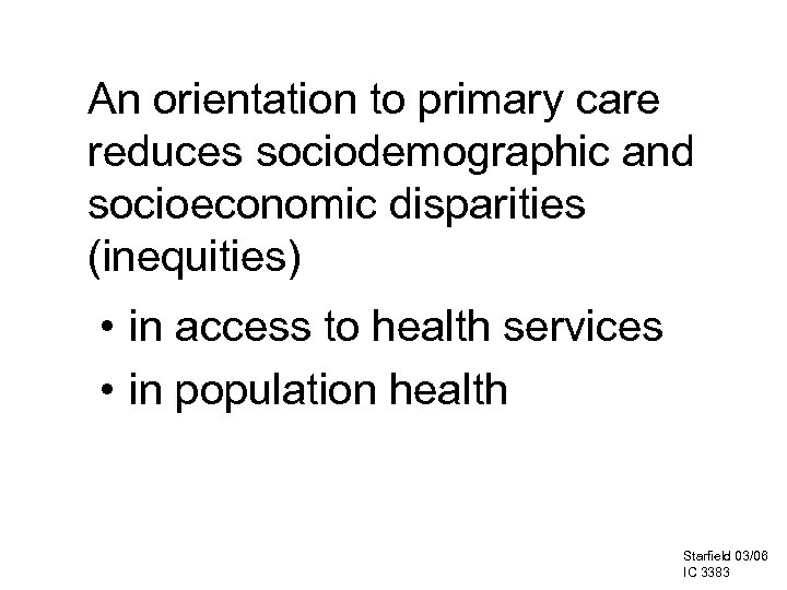 An orientation to primary care reduces sociodemographic and socioeconomic disparities (inequities) • in access