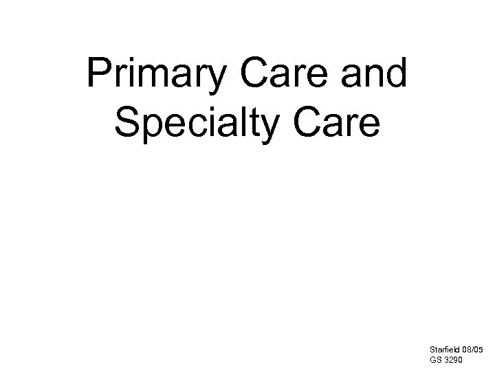 Primary Care and Specialty Care Starfield 08/05 GS 3290