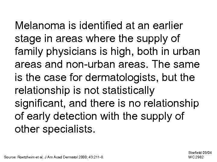 Melanoma is identified at an earlier stage in areas where the supply of family