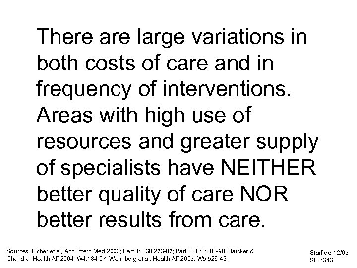 There are large variations in both costs of care and in frequency of interventions.