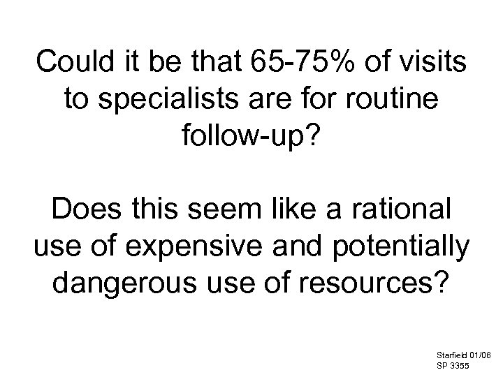 Could it be that 65 -75% of visits to specialists are for routine follow-up?
