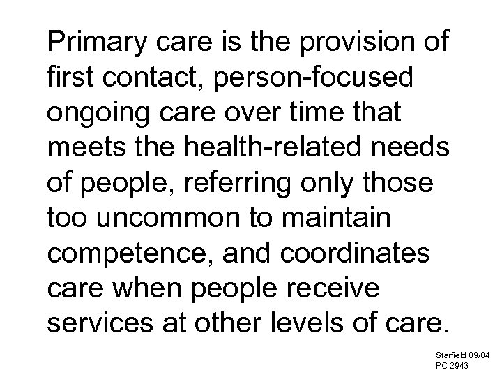 Primary care is the provision of first contact, person-focused ongoing care over time that