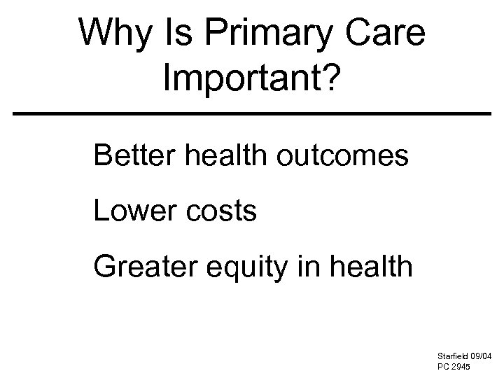 Why Is Primary Care Important? Better health outcomes Lower costs Greater equity in health