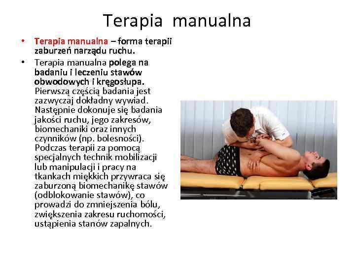 Terapia manualna • Terapia manualna – forma terapii zaburzeń narządu ruchu. • Terapia manualna