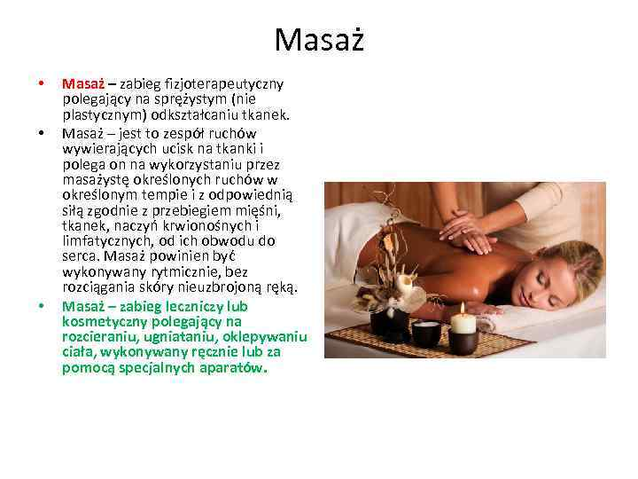 Masaż • • • Masaż – zabieg fizjoterapeutyczny polegający na sprężystym (nie plastycznym) odkształcaniu