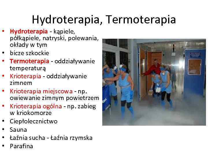 Hydroterapia, Termoterapia • Hydroterapia - kąpiele, półkąpiele, natryski, polewania, okłady w tym • bicze