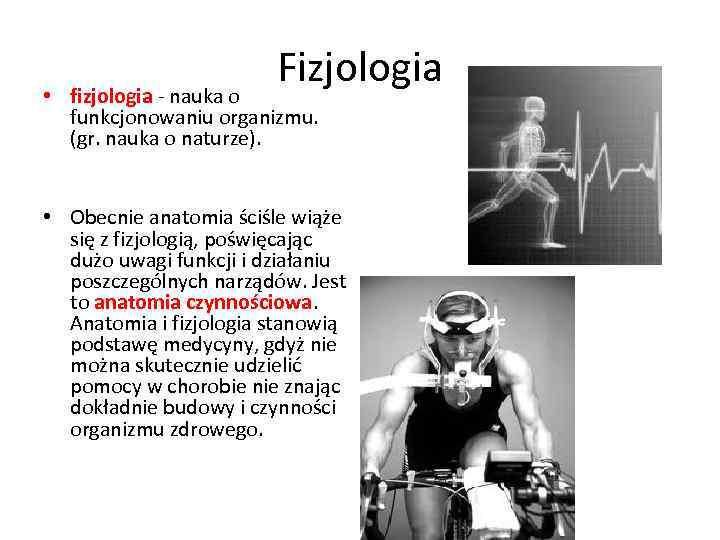 Fizjologia • fizjologia - nauka o funkcjonowaniu organizmu. (gr. nauka o naturze). • Obecnie