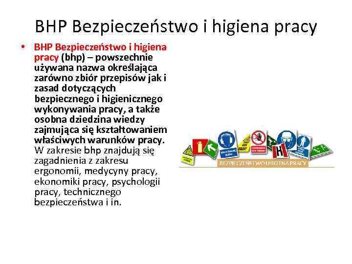 BHP Bezpieczeństwo i higiena pracy • BHP Bezpieczeństwo i higiena pracy (bhp) – powszechnie