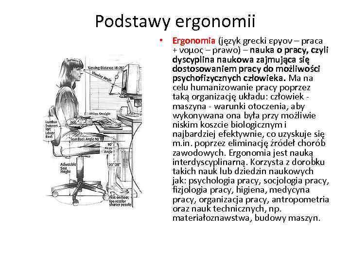 Podstawy ergonomii • Ergonomia (język grecki εργον – praca + νομος – prawo) –