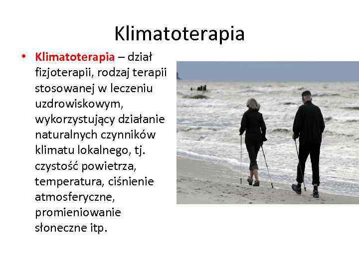 Klimatoterapia • Klimatoterapia – dział fizjoterapii, rodzaj terapii stosowanej w leczeniu uzdrowiskowym, wykorzystujący działanie
