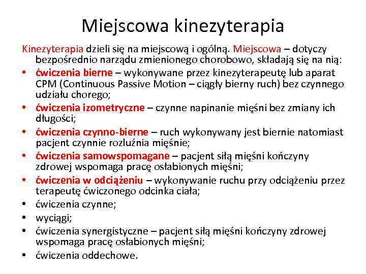 Miejscowa kinezyterapia Kinezyterapia dzieli się na miejscową i ogólną. Miejscowa – dotyczy bezpośrednio narządu