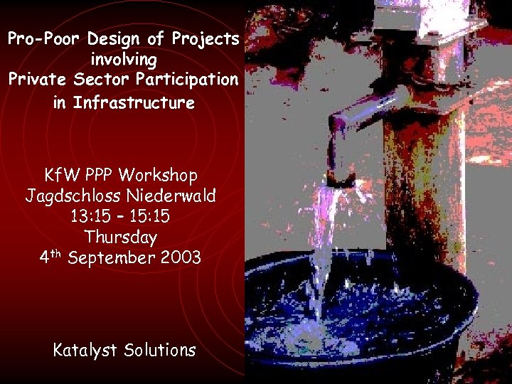 Pro-Poor Design of Projects involving Private Sector Participation in Infrastructure Kf. W PPP Workshop