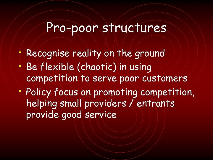 Pro-poor structures • Recognise reality on the ground • Be flexible (chaotic) in using