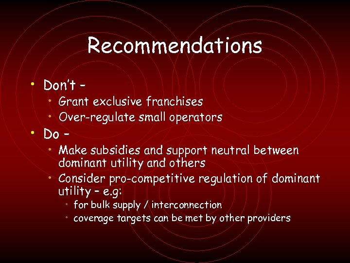Recommendations • Don't – • Grant exclusive franchises • Over-regulate small operators • Do