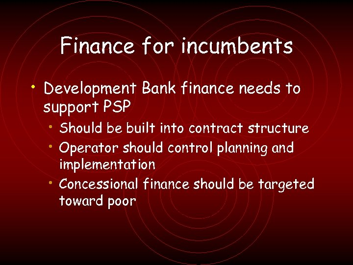 Finance for incumbents • Development Bank finance needs to support PSP • Should be