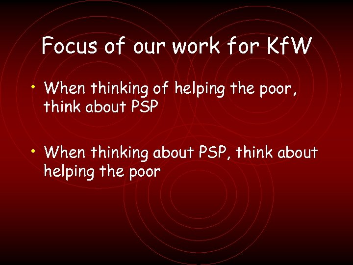 Focus of our work for Kf. W • When thinking of helping the poor,