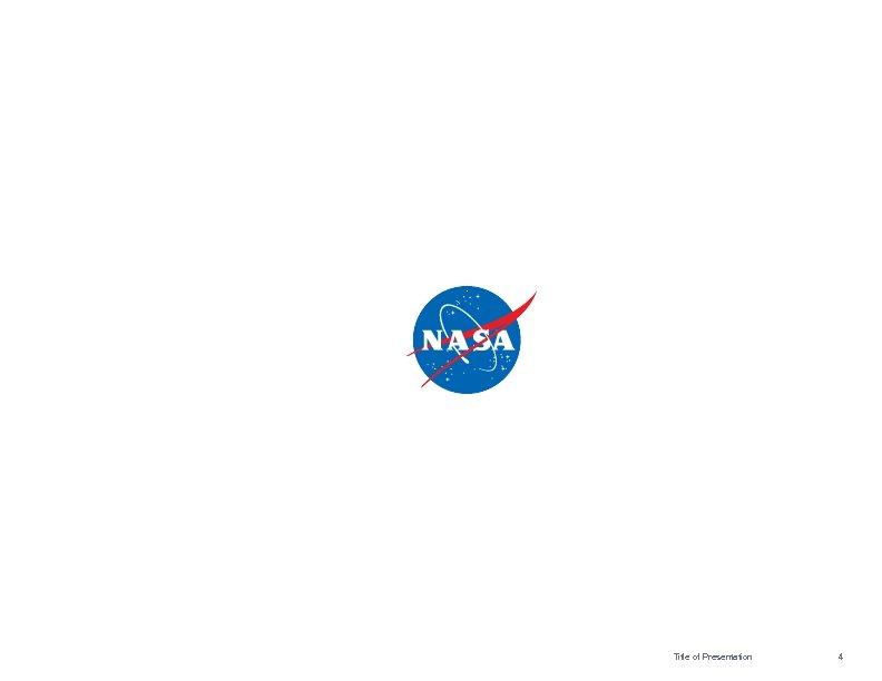 National Aeronautics and Space Administration Title of Presentation 4