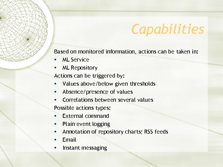 Capabilities Based on monitored information, actions can be taken in: § ML Service §
