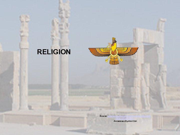 RELIGION Source: altreligion. about. com/od/symbols/ig/Symbol. Gallery/Faravahar--Zoroastrian-Symbol. htm
