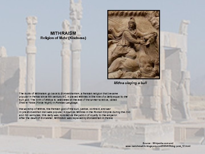 MITHRAISM Religion of Mehr (Kindness) Mithra slaying a bull The roots of Mithraism go