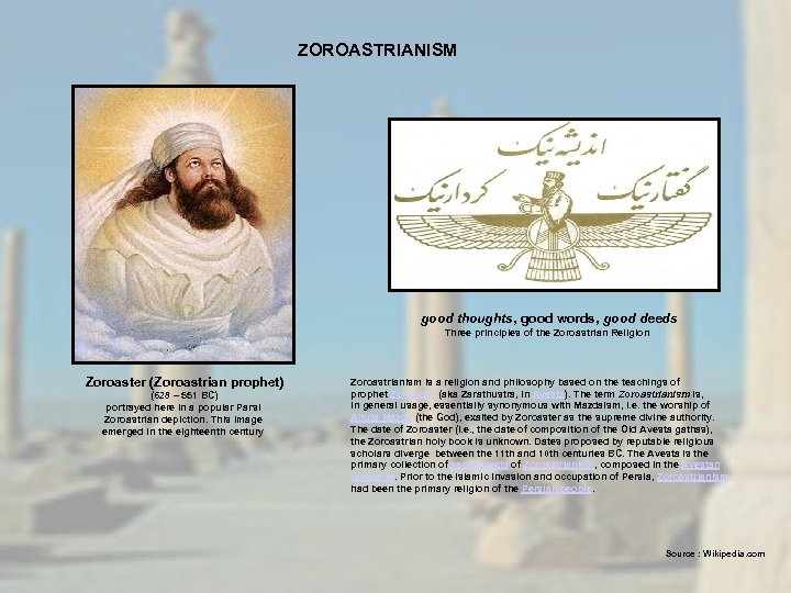 ZOROASTRIANISM good thoughts, good words, good deeds Three principles of the Zoroastrian Religion Zoroaster