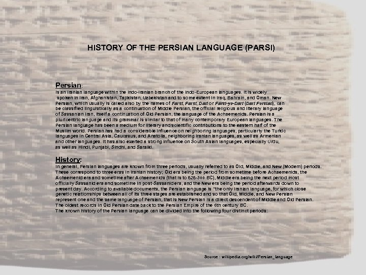 HISTORY OF THE PERSIAN LANGUAGE (PARSI) Persian: is an Iranian language within the Indo-Iranian