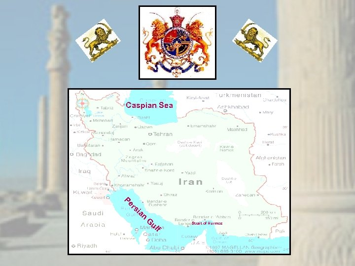 Caspian Sea Pe rs i an G ul f Strait of Hurmoz