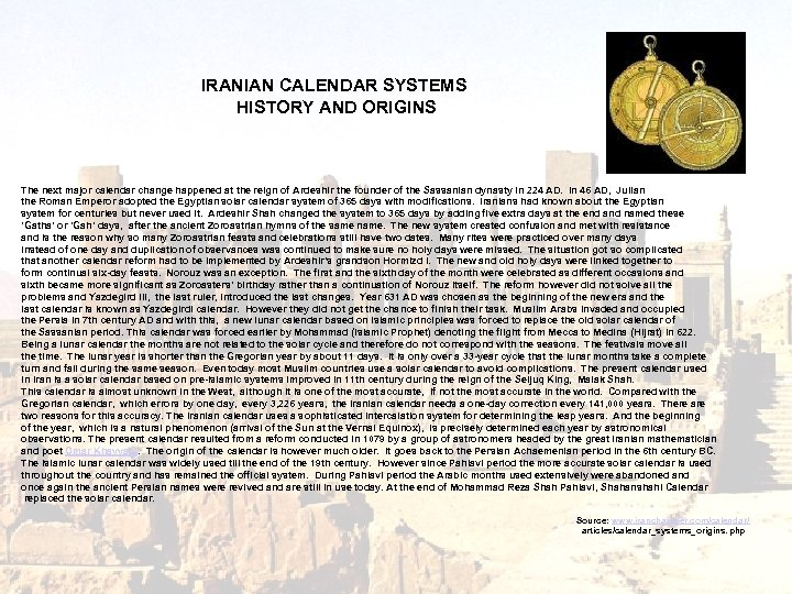IRANIAN CALENDAR SYSTEMS HISTORY AND ORIGINS The next major calendar change happened at the