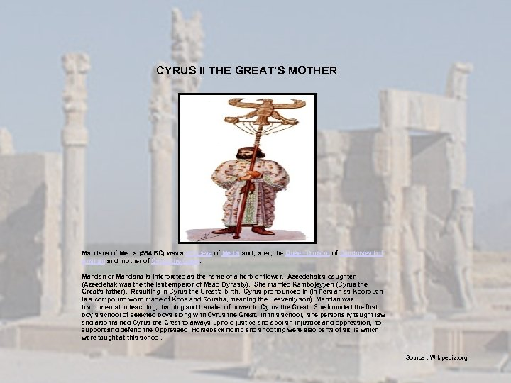 CYRUS II THE GREAT'S MOTHER Mandana of Media (584 BC) was a Princess