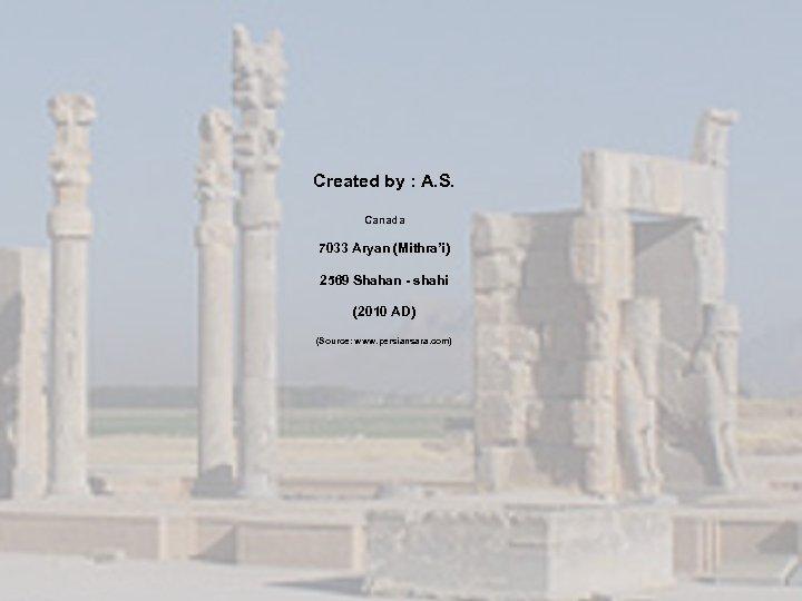 Created by : A. S. Canada 7033 Aryan (Mithra'i) 2569 Shahan - shahi (2010