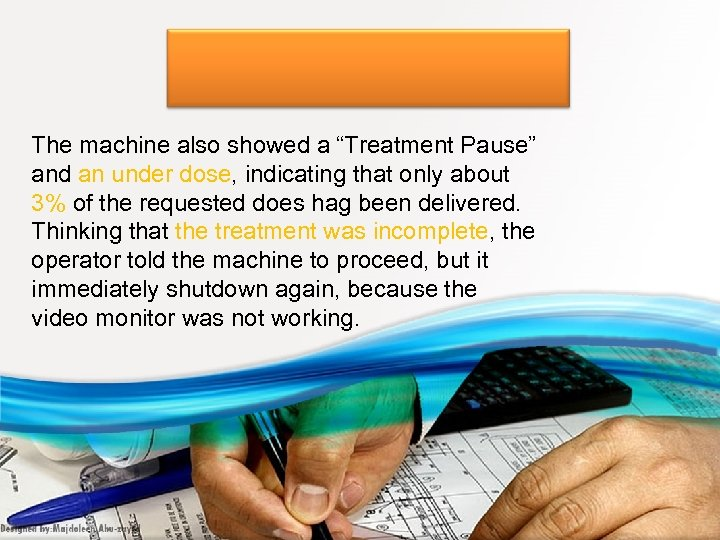 """The machine also showed a """"Treatment Pause"""" and an under dose, indicating that only"""