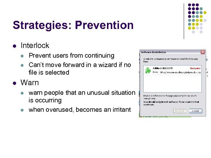 Strategies: Prevention l Interlock l l l Prevent users from continuing Can't move forward