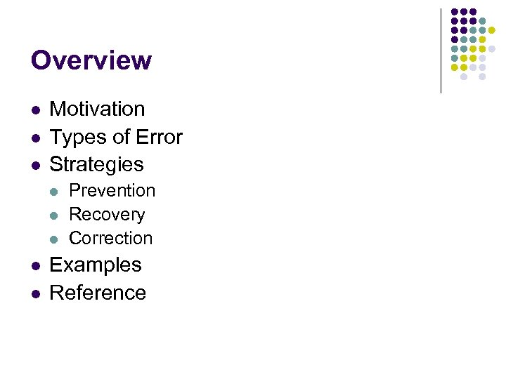 Overview l l l Motivation Types of Error Strategies l l l Prevention Recovery