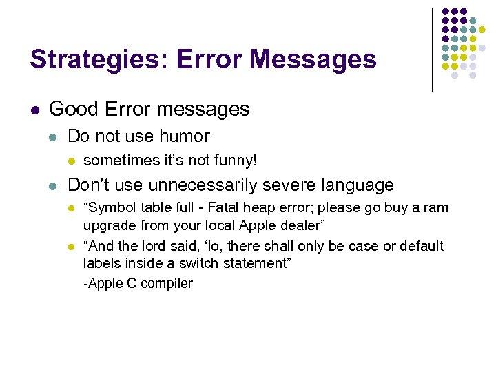 Strategies: Error Messages l Good Error messages l Do not use humor l l