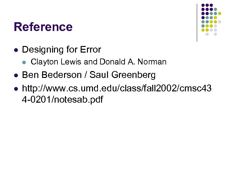 Reference l Designing for Error l l l Clayton Lewis and Donald A. Norman