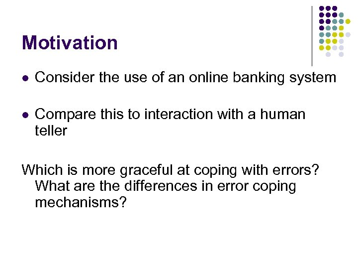 Motivation l Consider the use of an online banking system l Compare this to