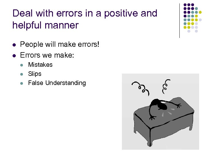 Deal with errors in a positive and helpful manner l l People will make
