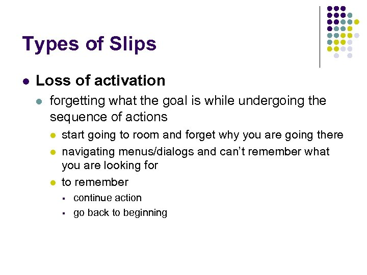 Types of Slips l Loss of activation l forgetting what the goal is while