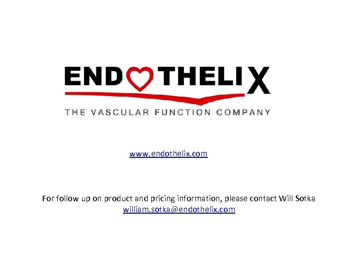 www. endothelix. com For follow up on product and pricing information, please contact Will