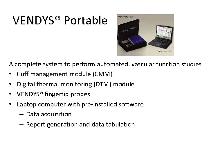VENDYS® Portable A complete system to perform automated, vascular function studies • Cuff management