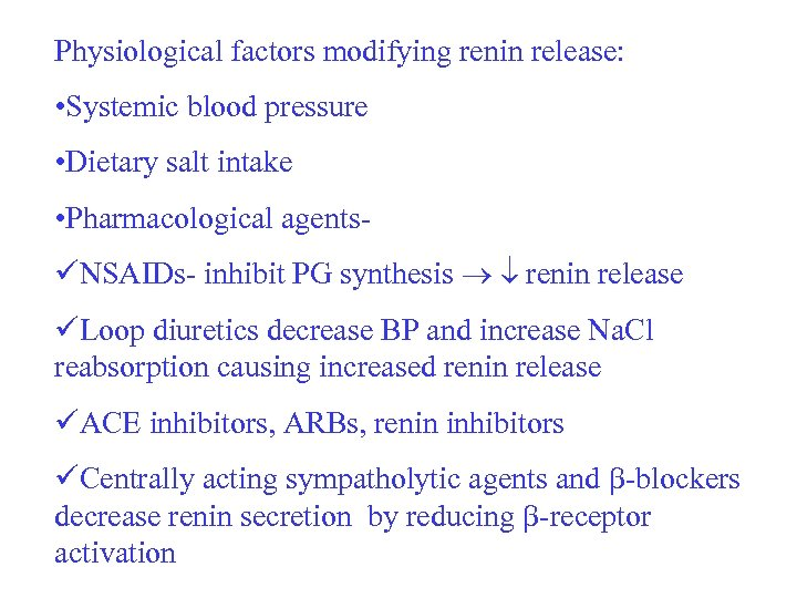 Physiological factors modifying renin release: • Systemic blood pressure • Dietary salt intake •