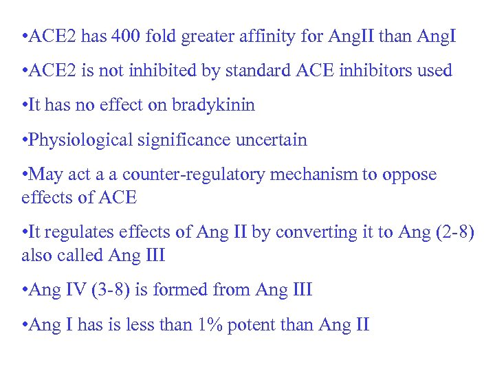 • ACE 2 has 400 fold greater affinity for Ang. II than Ang.