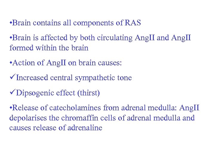 • Brain contains all components of RAS • Brain is affected by both