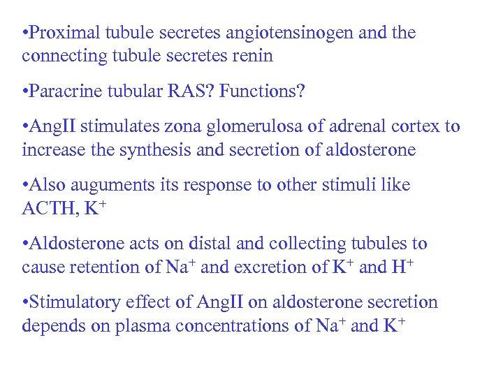 • Proximal tubule secretes angiotensinogen and the connecting tubule secretes renin • Paracrine